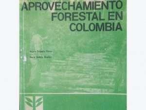 El Aprovechamiento Forestal En Colombia